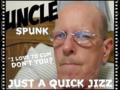 UNCLE SPUNK - QUICK JIZZ
